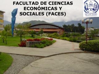FACULTAD DE CIENCIAS ECONÓMICAS Y SOCIALES (FACES)