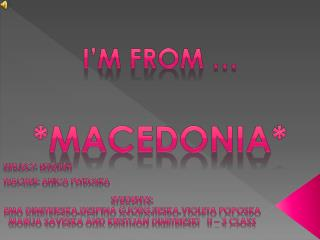 I'm from …  *MACEDONIA*