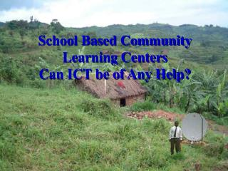 School Based Community Learning Centers Can ICT be of Any Help?