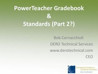 PowerTeacher Gradebook &  Standards (Part 2?)