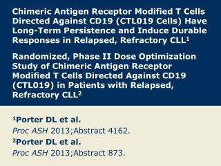 1 Porter DL et al. Proc ASH  2013;Abstract 4162. 2 Porter DL et al. Proc ASH  2013;Abstract 873.