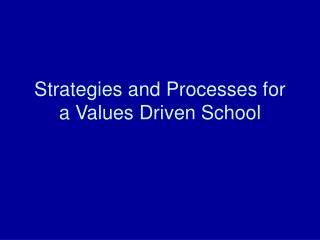 Strategies and Processes for a Values Driven School