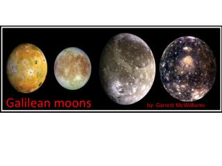 Galilean  moons                   by: Garrett McWilliams