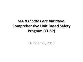 MA ICU Safe Care Initiative: Comprehensive Unit Based Safety Program (CUSP)