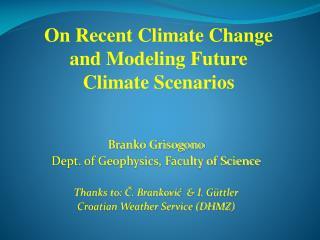 Branko Grisogono Dept. of Geophysics, Faculty of Science Thanks to: ?.  Brankovi?   & I.  G�ttler