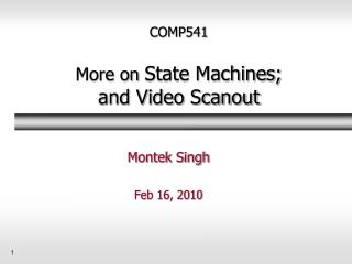 COMP541 More on  State Machines; and Video Scanout