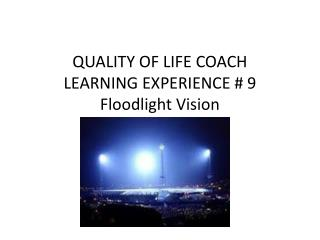 QUALITY OF LIFE COACH LEARNING EXPERIENCE # 9 Floodlight Vision