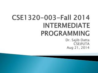 CSE1320-003-Fall 2014 INTERMEDIATE PROGRAMMING