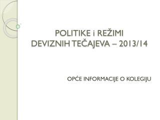 POLITIKE i REŽIMI  DEVIZNIH TEČAJEVA – 2013/14