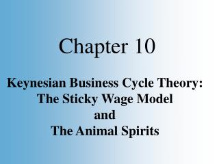 Keynesian Business Cycle Theory: The Sticky Wage Model and The Animal Spirits