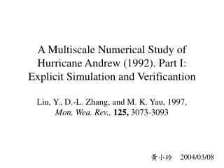 Liu, Y., D.-L. Zhang, and M. K. Yau, 1997,  Mon. Wea. Rev.,  125,  3073-3093