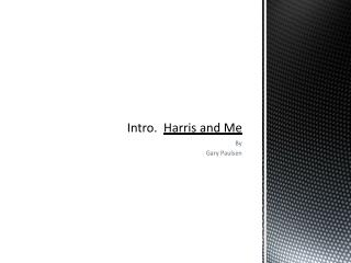 Intro.   Harris and Me