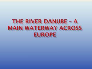 The River Danube – A main waterway across Europe