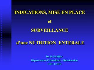 INDICATIONS, MISE EN PLACE et SURVEILLANCE   d une NUTRITION  ENTERALE