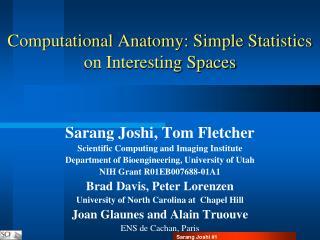 Computational Anatomy: Simple Statistics on Interesting Spaces