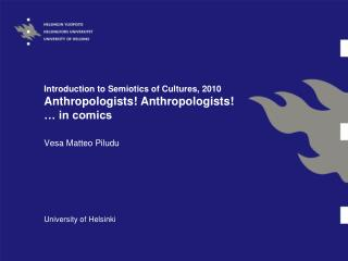 Introduction to Semiotics of Cultures, 2010 Anthropologists! Anthropologists! … in comics
