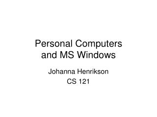 Personal Computers  and MS Windows