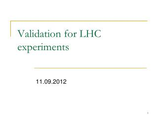 Validation for LHC experiments