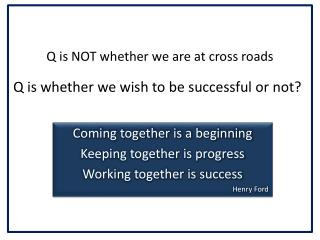 Q is NOT whether we are at cross roads
