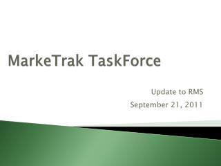 MarkeTrak  TaskForce