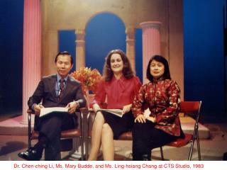 Dr. Chen-ching Li, Ms. Mary Budde, and Ms. Ling-hsiang Chang at CTS Studio, 1983