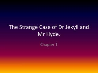 The Strange Case of Dr Jekyll and Mr Hyde.