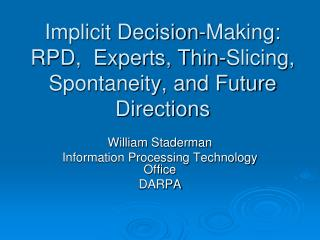 Implicit Decision-Making: RPD,  Experts, Thin-Slicing, Spontaneity, and Future Directions