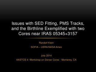 Randolf Klein SOFIA – USRA/NASA Ames July 2014 AASTCS 4: Workshop on Dense  Cores - Monterey, CA