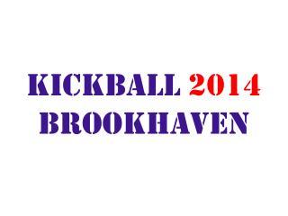 KICKBALL  2014 Brookhaven