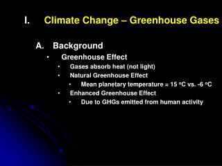Climate Change – Greenhouse Gases Background Greenhouse Effect Gases absorb heat (not light)