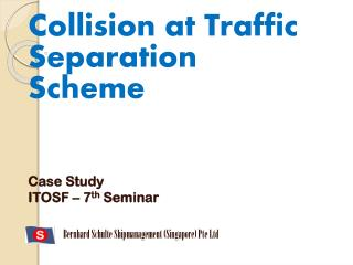 Collision at Traffic Separation Scheme Case Study ITOSF – 7 th  Seminar