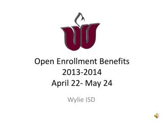 Open Enrollment Benefits 2013-2014 April 22- May 24