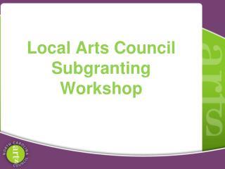 Local Arts Council Subgranting Workshop