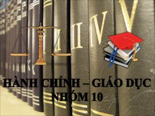 HÀNH CHÍNH – GIÁO DỤC NHÓM 10