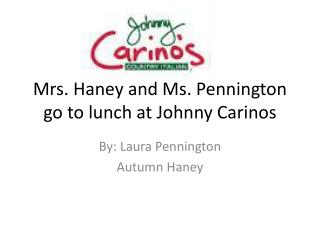 Mrs. Haney and Ms. Pennington go to lunch at Johnny  Carinos