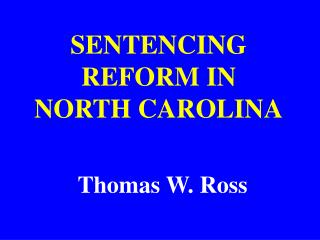 SENTENCING REFORM IN  NORTH CAROLINA