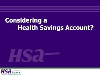 Considering a         Health Savings Account?