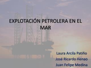 EXPLOTACIÓN PETROLERA EN EL MAR
