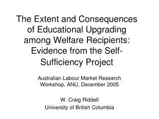 Australian Labour Market Research Workshop, ANU, December 2005 W. Craig Riddell