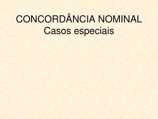 CONCORDÂNCIA NOMINAL Casos especiais