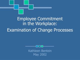 Employee Commitment  in the Workplace: Examination of Change Processes