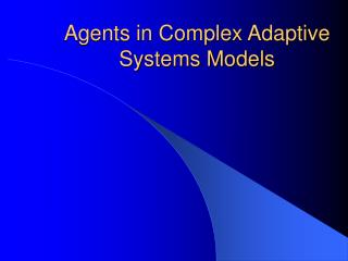 Agents in Complex Adaptive Systems Models