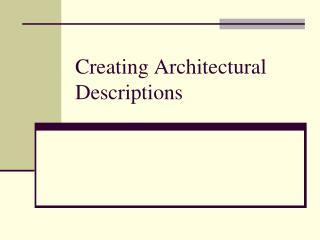 Creating Architectural Descriptions