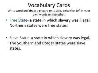 Free State - a state in which slavery was illegal.  Northern states were free states.