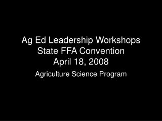 Ag Ed Leadership Workshops State FFA Convention April 18, 2008