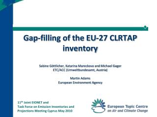11 th  Joint EIONET and Task Force on Emission Inventories and Projections Meeting Cyprus May 2010