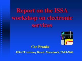 Report on the ISSA workshop on electronic services