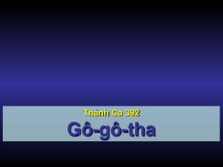 Thánh Ca  392 Gô-gô-tha