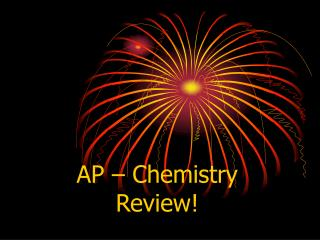 AP – Chemistry Review!