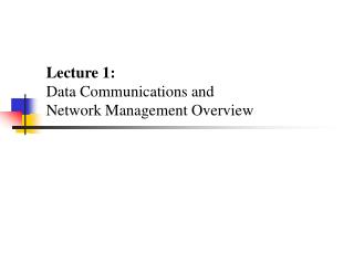 Lecture 1: Data Communications and Network Management Overview